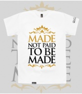 T-Shirt Made not paid to be made