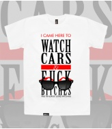 T-Shirt Watch Cars & F*** Bitches